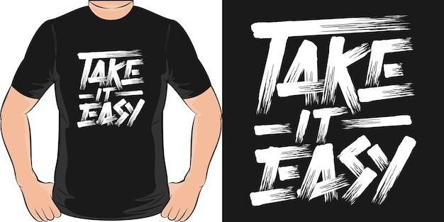 Take it easy. unique and trendy t-shirt design.