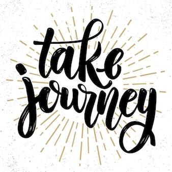 Take journey. hand drawn lettering phrase. design element for poster, greeting card, banner.