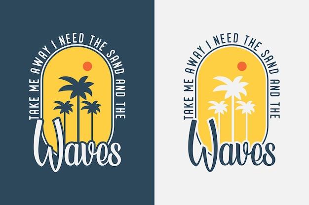 날 데려가줘 난 파도가 필요해 빈티지 타이포그래피 여름 서핑 티셔츠 디자인 일러스트레이션