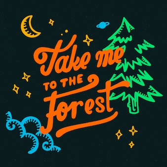 Take me to the forest lettering
