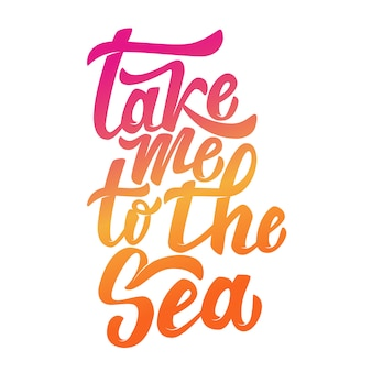 Take me to the sea. hand drawn lettering phrase  on white background.  element for poster, postcard.  illustration.