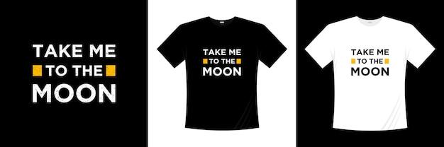 달 영감 따옴표 t 셔츠 디자인으로 나를 데려가십시오. 인생 동기 부여 견적 타이포그래피 디자인.