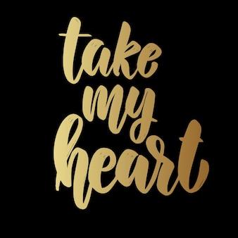 Take my heart. lettering phrase on dark background. design element for poster, card, banner.