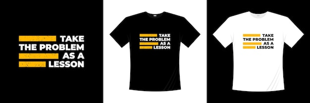 Take the problem as a lesson typography t-shirt design. motivation, inspiration t shirt.