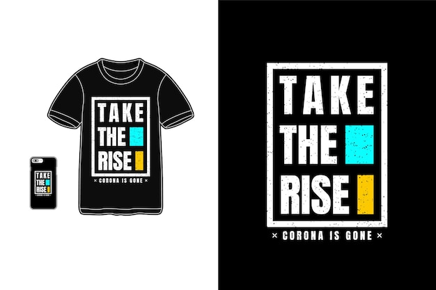 Take the rise,t-shirt mockup typography
