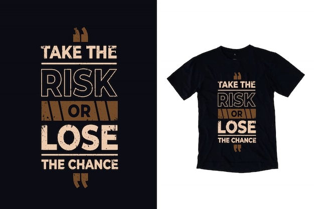 Take the risk or lose the chance quote