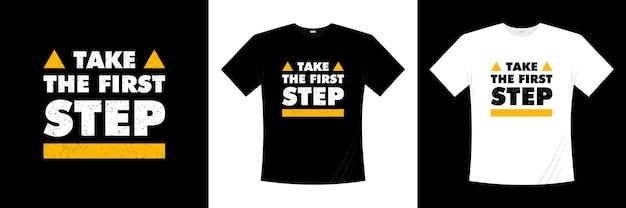 タイポグラフィtシャツのデザインの第一歩を踏み出しましょう。モチベーション、インスピレーションtシャツ。