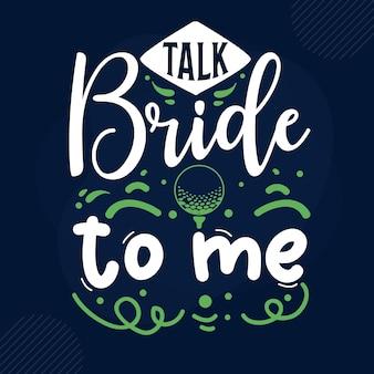 Talk bride to me typography premium vector design quote template