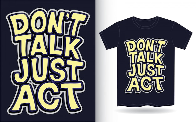 Don't talk just act hand drawn lettering for t shirt
