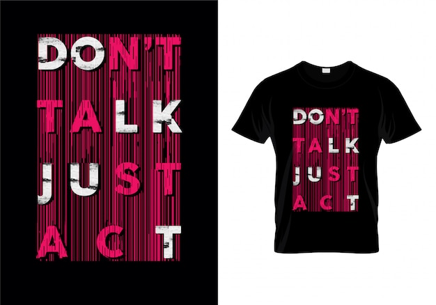Don't talk just act typography t shirt design vector