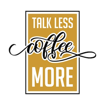 Talk less coffee more lettering typography design