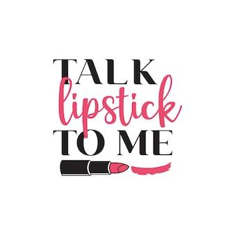 Talk lipstick to me quote graphic design template