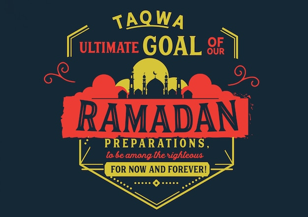 Taqwa ultimate goal of our ramadan preparations