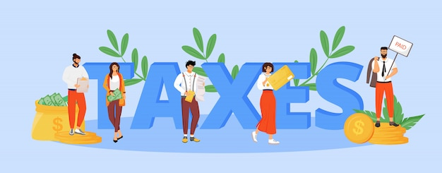 Taxes word concepts  color  .  typography with tiny cartoon characters. taxation policy, legal obligation. utility bills and income taxes payment creative illustration on blue