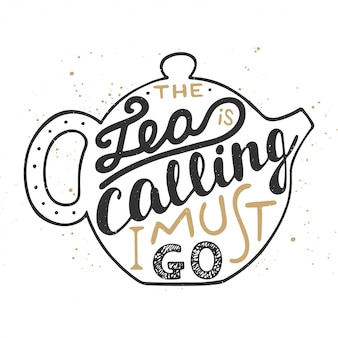 The tea is calling i must go in teapot, lettering