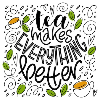 Tea makes everything better quote.  hand written lettering phrases about tea. vector design elements for t-shirts, bags, posters, invitations, cards, stickers and menu