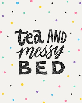 Tea and messy bed- hand written lettering quote with confetti.