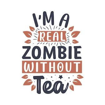 Дизайн надписи с цитатой чая, я настоящий зомби без чая