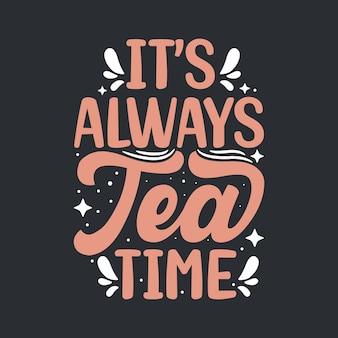 Дизайн надписи цитаты чая, всегда время чая