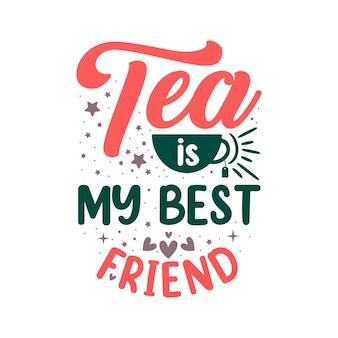 Чайная цитата дизайн надписи, чай - мой лучший друг