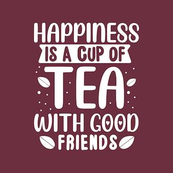 차는 레터링 디자인을 인용하고, 행복은 좋은 친구 삽화 카드와 함께 차 한 잔입니다.