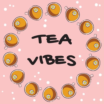 Tea vibes poster with cups of camomile tea