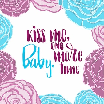 Text Kiss me baby one more time in floral frame.