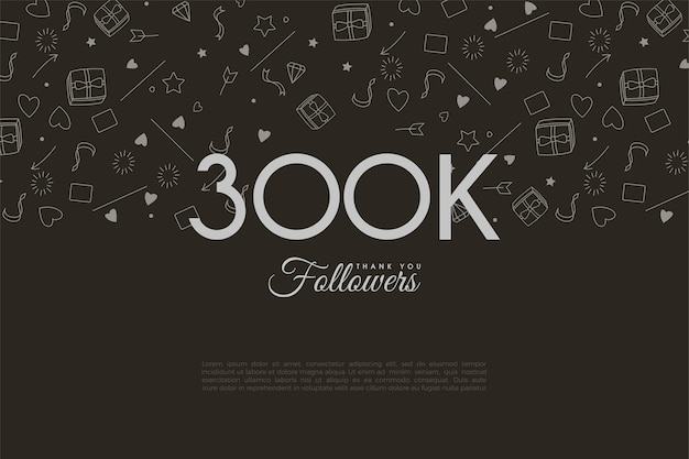 Thank you so much 300k followers with numbers and illustrated backgrounds.