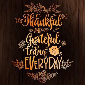 Благодарный и благодарный сегодня и каждый день - цитата. тема ужина благодарения рисованной надписи фразу.