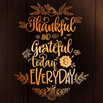 Thankful and grateful today and everyday - quote. thanksgiving dinner theme hand drawn lettering phrase.