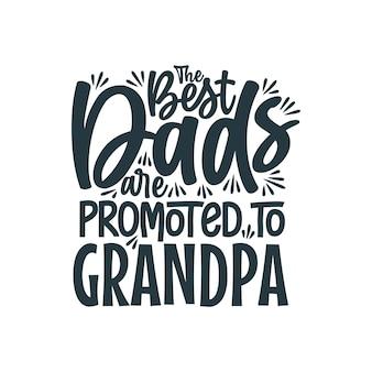 Лучшие папы повышаются до дедушки, день отца, надписи, дизайн, векторная иллюстрация