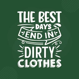 최고의 날은 더러운 옷 레터링 프리미엄 벡터 디자인으로 끝납니다.