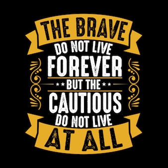 The brave do not live forever