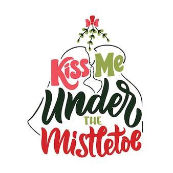 Фраза на рождественские праздники поцелуй меня под омелой ретро-цитата и поговорка с новым годом нарисованный от руки текст для рождественских дизайнов