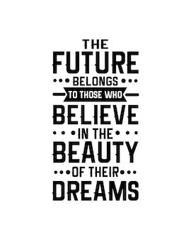 Будущее принадлежит тем, кто верит в красоту своей мечты.