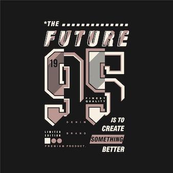 Будущее заключается в создании чего-то лучшего слогана графической типографии векторной иллюстрации