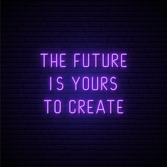 미래는 네온 스타일로 비문을 만드는 당신의 것입니다.