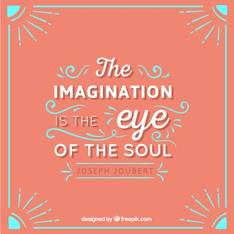 The imagination is the eye of the soul