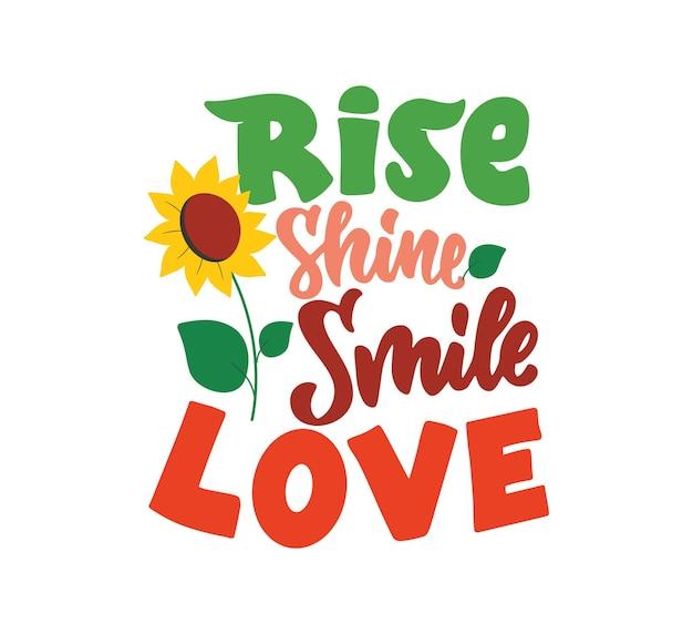 Надпись фраза rise shine smile love ретро цитата с подсолнухом