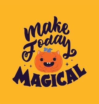 Волшебная цитата и мультяшная тыква фраза «сделай сегодня волшебный» хороша для детских открыток.