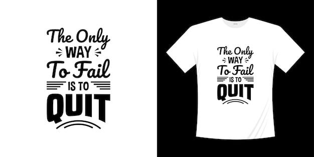 失敗する唯一の方法は、やる気を起こさせるレタリングのタイポグラフィtシャツのデザインをやめることです