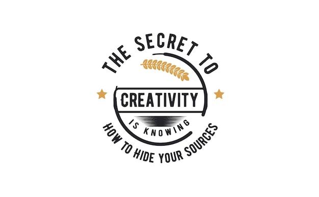 創造性の秘訣は、ソースを隠す方法を知ることです