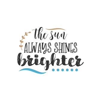 Солнце всегда светит ярче, вдохновляющий дизайн цитат