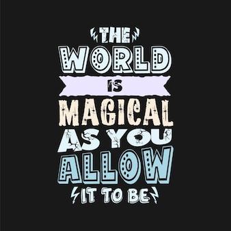 Мир волшебен, поскольку вы позволяете ему быть типографским дизайном