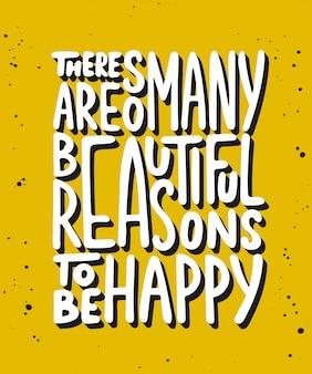 행복해야 할 아름다운 이유가 많이 있습니다.