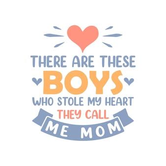 私の心を盗んだ男の子たちは、私をママと呼んでいます。母の日のレタリング デザイン。