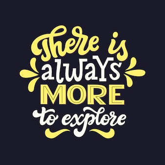 There is always more to explore, lettering quote