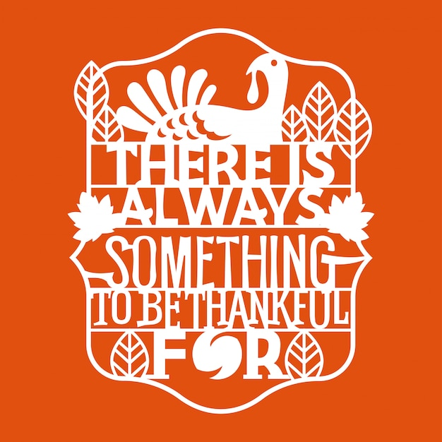 There is always something to be thankful for phrase. happy thanksgiving quote