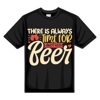 Всегда есть время для еще одного пива. типография premium vector tshirt design цитата шаблон