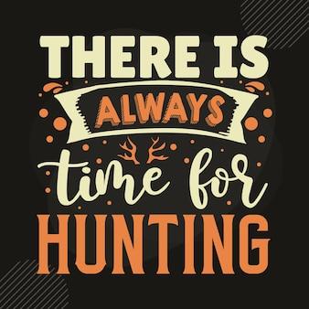 Всегда есть время для охоты. шаблон цитаты для типографики premium vector tshirt design